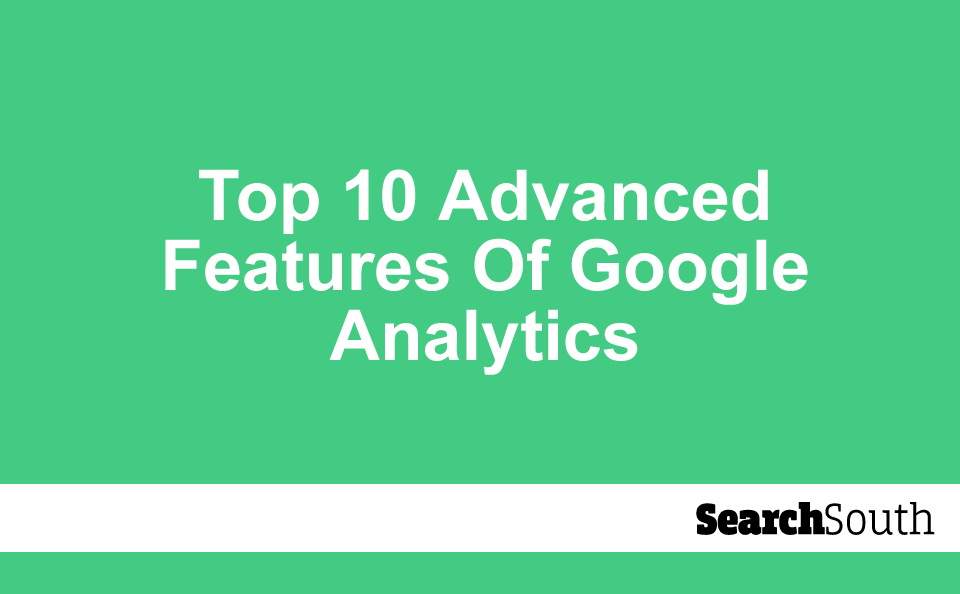 top-advanced-features-of-google-analytics