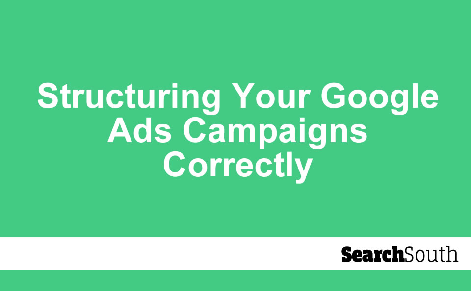 structuring-your-google-ads-campaigns-correctly
