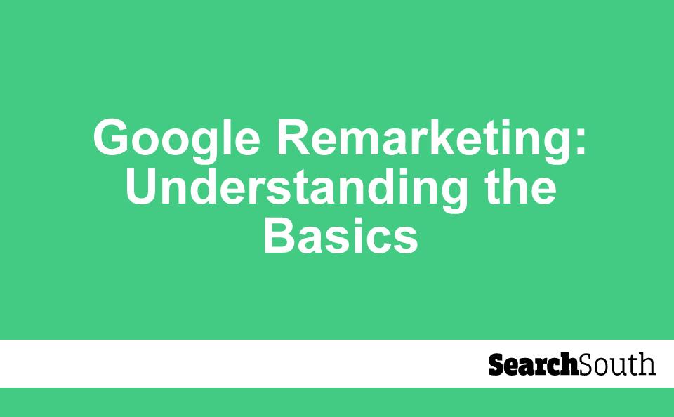 google-remarketing-understanding-the-basics